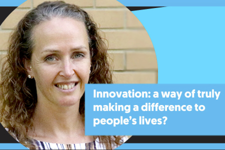 Innovation: A way of truly making a difference to people's lives